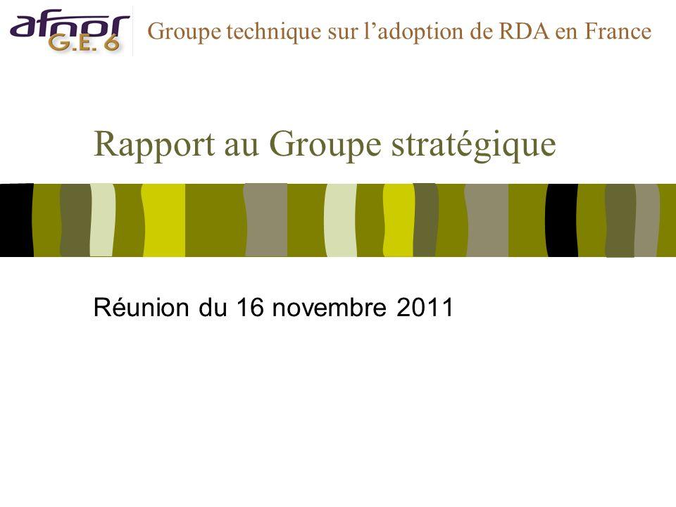 Rapport au Groupe stratégique Réunion du 16 novembre 2011 Groupe technique sur ladoption de RDA en France