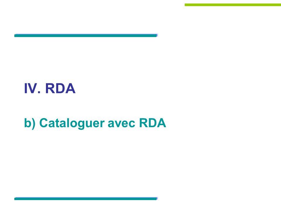 IV. RDA b) Cataloguer avec RDA