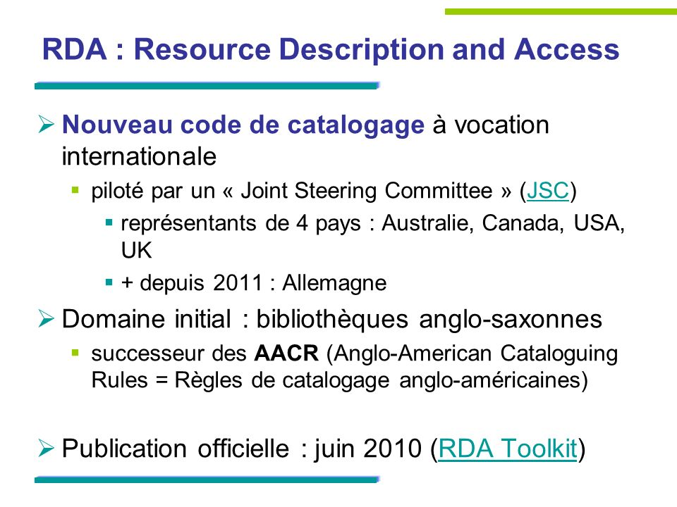 RDA : Resource Description and Access Nouveau code de catalogage à vocation internationale piloté par un « Joint Steering Committee » (JSC)JSC représe
