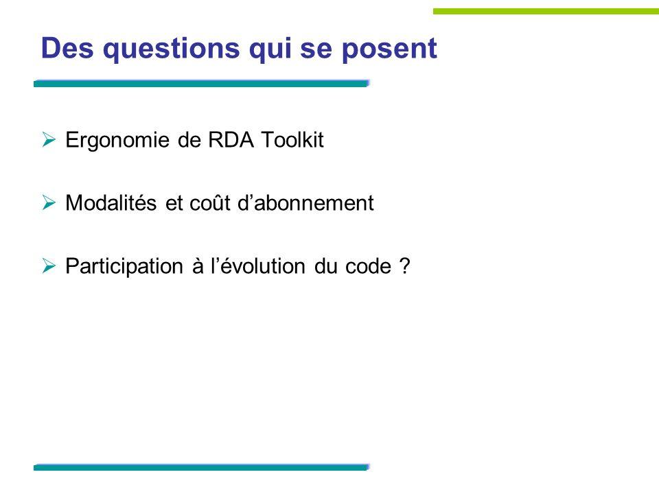 Des questions qui se posent Ergonomie de RDA Toolkit Modalités et coût dabonnement Participation à lévolution du code