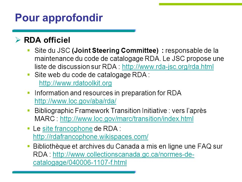 Pour approfondir RDA officiel Site du JSC (Joint Steering Committee) : responsable de la maintenance du code de catalogage RDA.