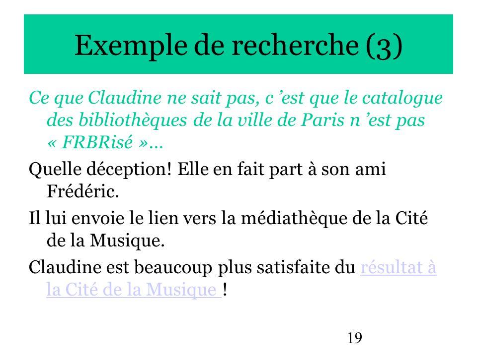 19 Exemple de recherche (3) Ce que Claudine ne sait pas, c est que le catalogue des bibliothèques de la ville de Paris n est pas « FRBRisé »... Quelle