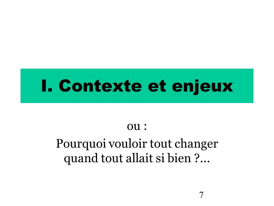 7 I. Contexte et enjeux ou : Pourquoi vouloir tout changer quand tout allait si bien ?...