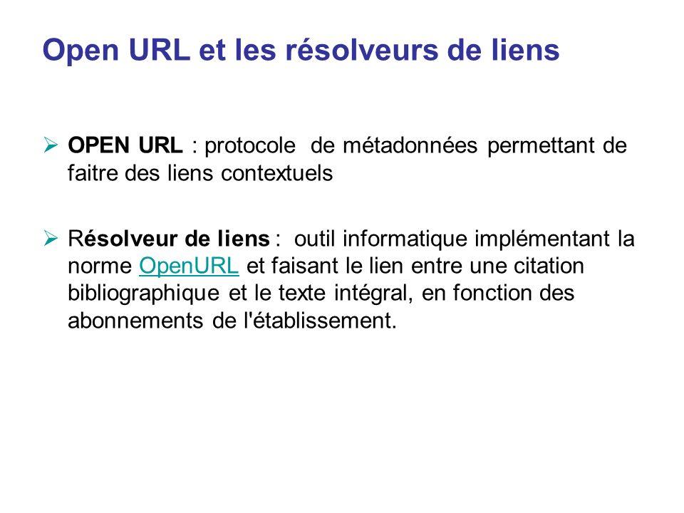 Open URL et les résolveurs de liens OPEN URL : protocole de métadonnées permettant de faitre des liens contextuels Résolveur de liens : outil informat