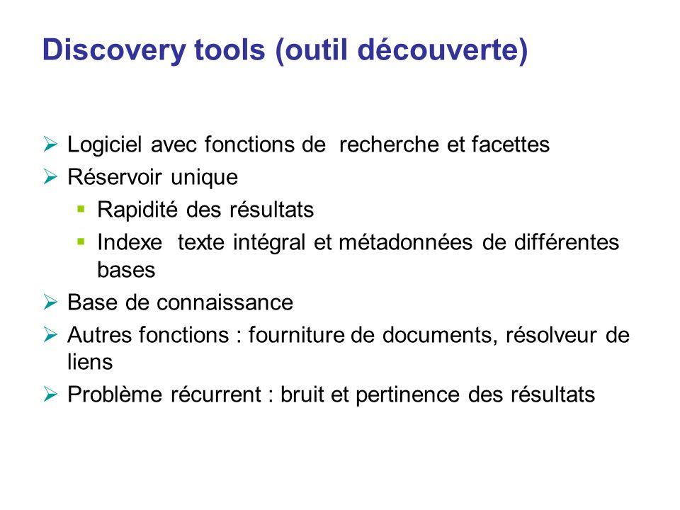 Discovery tools (outil découverte) Logiciel avec fonctions de recherche et facettes Réservoir unique Rapidité des résultats Indexe texte intégral et m