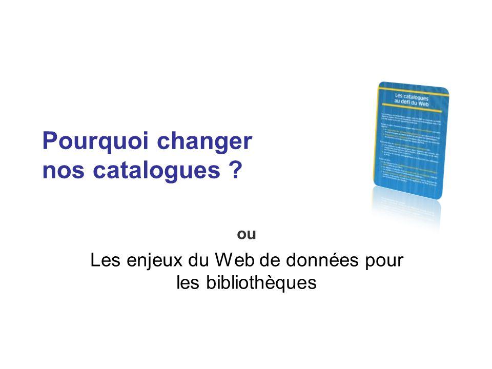 Pourquoi changer nos catalogues ? ou Les enjeux du Web de données pour les bibliothèques