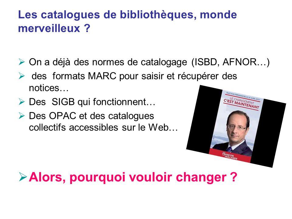 Les catalogues de bibliothèques, monde merveilleux ? On a déjà des normes de catalogage (ISBD, AFNOR…) des formats MARC pour saisir et récupérer des n