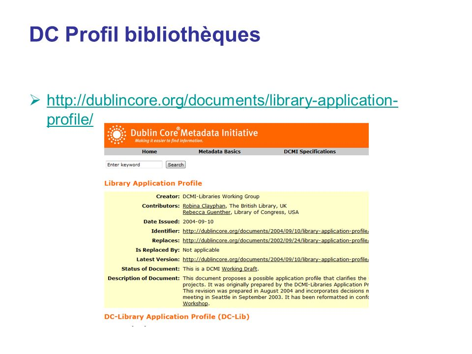 DC Profil bibliothèques http://dublincore.org/documents/library-application- profile/ http://dublincore.org/documents/library-application- profile/