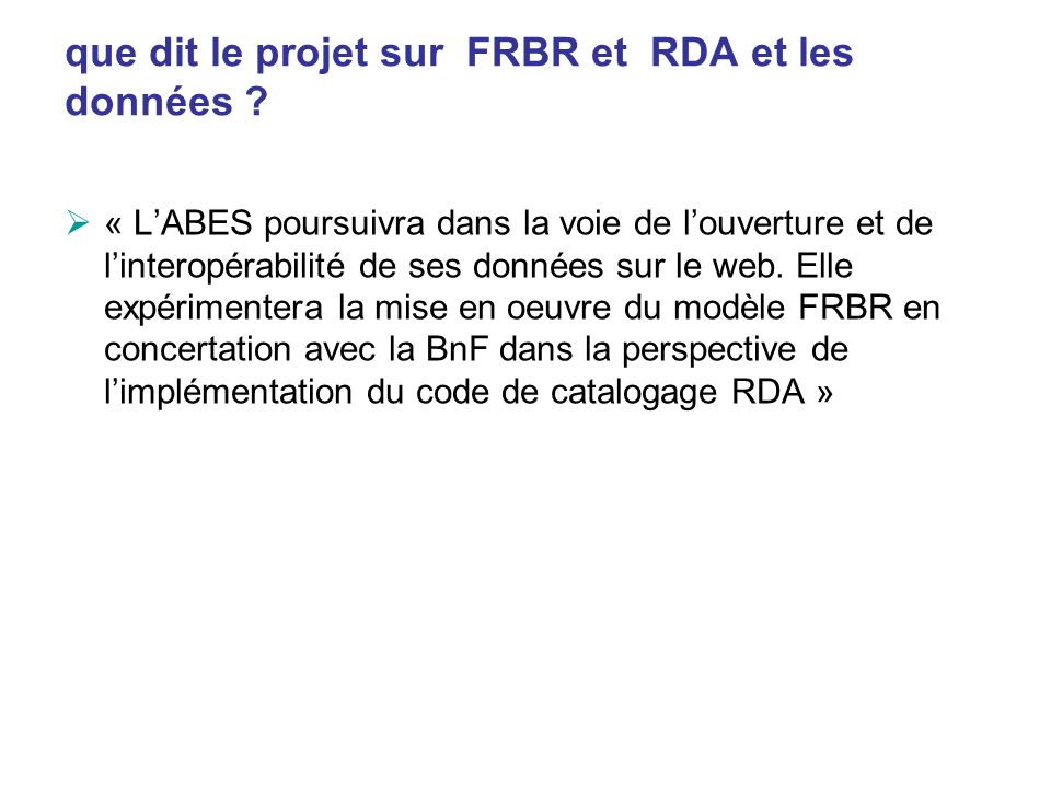 que dit le projet sur FRBR et RDA et les données ? « LABES poursuivra dans la voie de louverture et de linteropérabilité de ses données sur le web. El