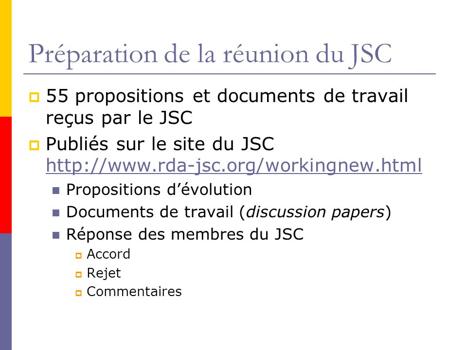 Préparation de la réunion du JSC 55 propositions et documents de travail reçus par le JSC Publiés sur le site du JSC     Propositions dévolution Documents de travail (discussion papers) Réponse des membres du JSC Accord Rejet Commentaires