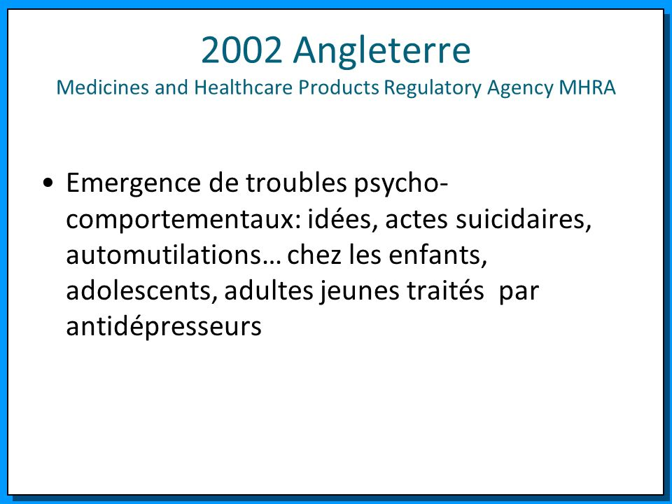 2002 Angleterre Medicines and Healthcare Products Regulatory Agency MHRA Emergence de troubles psycho- comportementaux: idées, actes suicidaires, auto