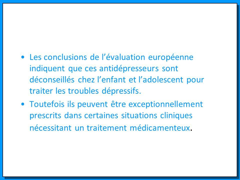 Les conclusions de lévaluation européenne indiquent que ces antidépresseurs sont déconseillés chez lenfant et ladolescent pour traiter les troubles dé