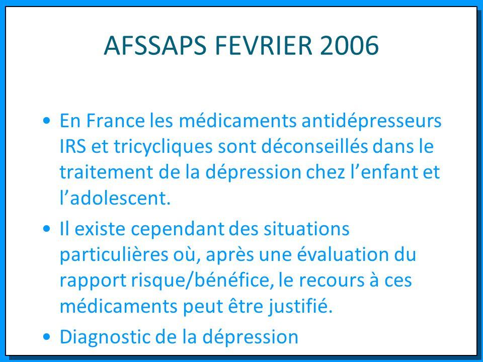 AFSSAPS FEVRIER 2006 En France les médicaments antidépresseurs IRS et tricycliques sont déconseillés dans le traitement de la dépression chez lenfant