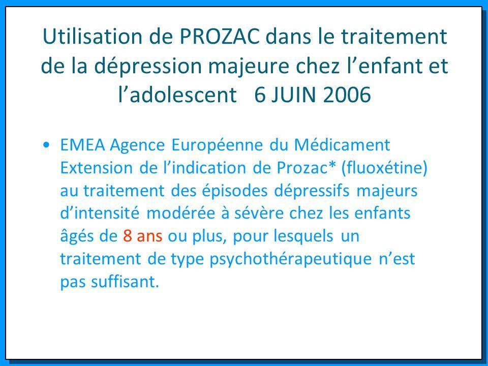 Utilisation de PROZAC dans le traitement de la dépression majeure chez lenfant et ladolescent 6 JUIN 2006 EMEA Agence Européenne du Médicament Extensi