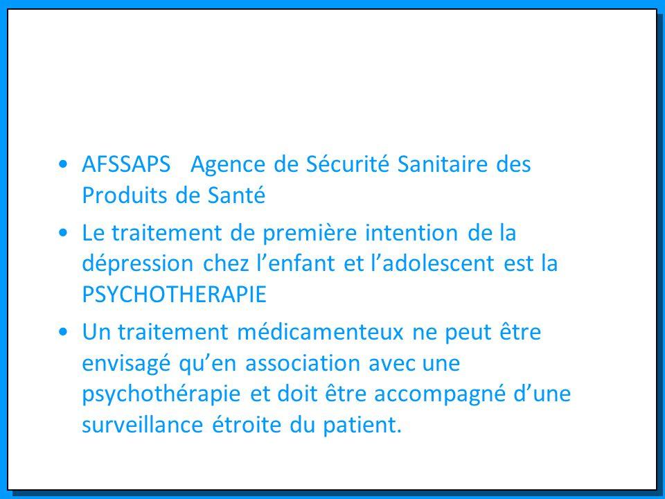 AFSSAPS Agence de Sécurité Sanitaire des Produits de Santé Le traitement de première intention de la dépression chez lenfant et ladolescent est la PSY