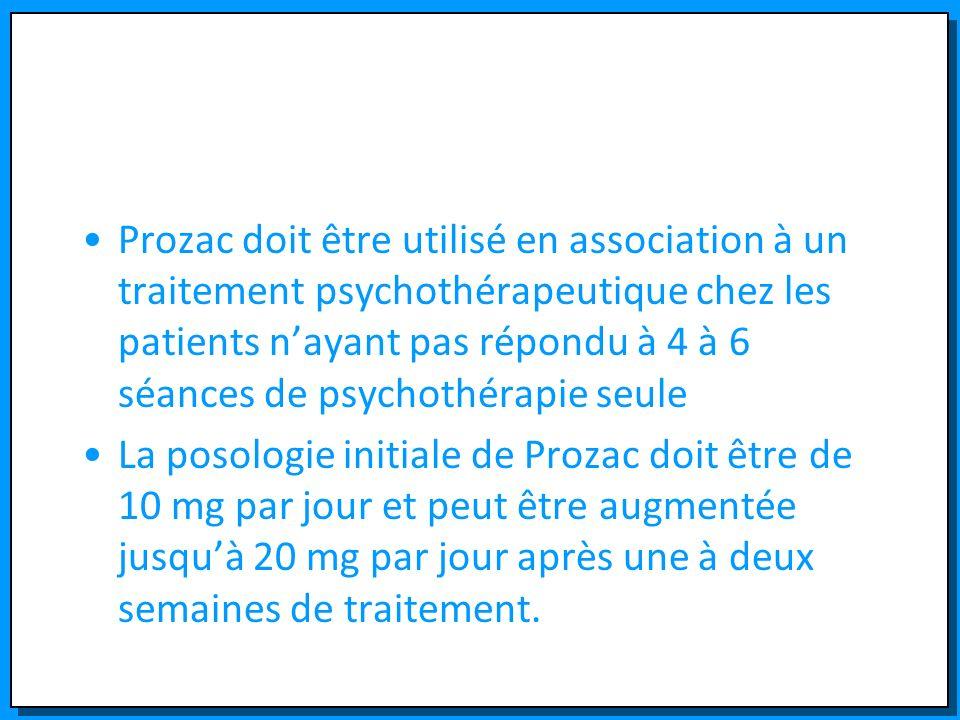 Prozac doit être utilisé en association à un traitement psychothérapeutique chez les patients nayant pas répondu à 4 à 6 séances de psychothérapie seu