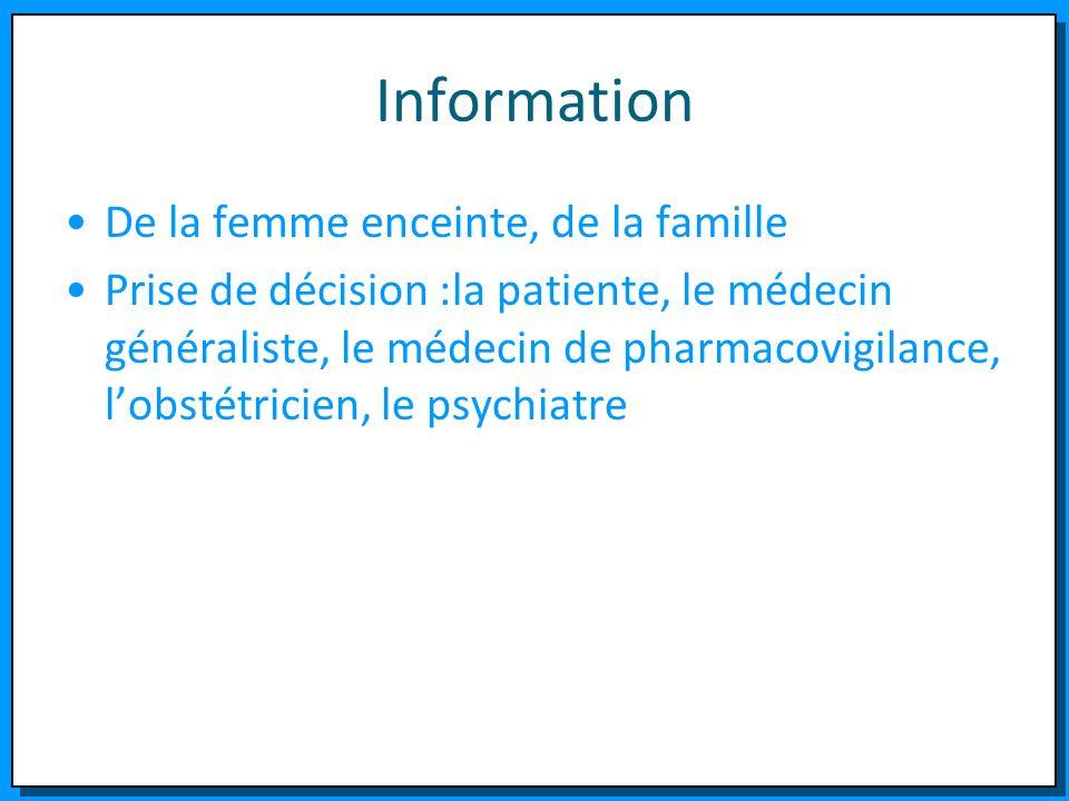 Information De la femme enceinte, de la famille Prise de décision :la patiente, le médecin généraliste, le médecin de pharmacovigilance, lobstétricien