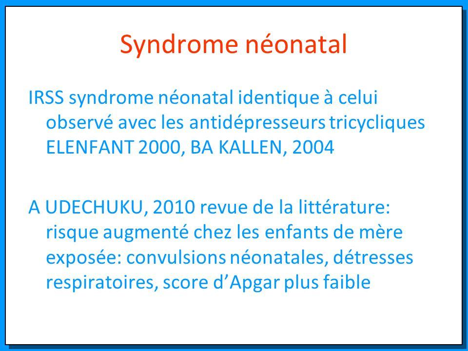 Syndrome néonatal IRSS syndrome néonatal identique à celui observé avec les antidépresseurs tricycliques ELENFANT 2000, BA KALLEN, 2004 A UDECHUKU, 20