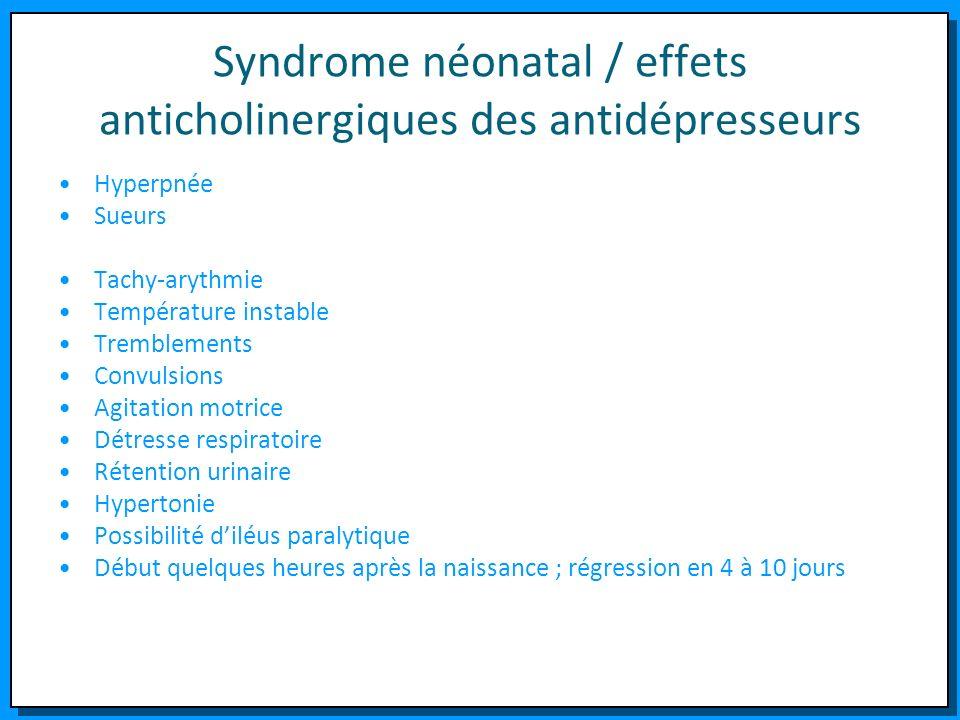 Syndrome néonatal / effets anticholinergiques des antidépresseurs Hyperpnée Sueurs Tachy-arythmie Température instable Tremblements Convulsions Agitat