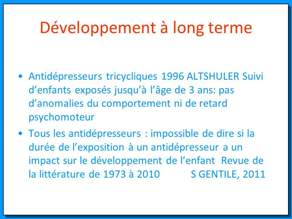 Développement à long terme Antidépresseurs tricycliques 1996 ALTSHULER Suivi denfants exposés jusquà lâge de 3 ans: pas danomalies du comportement ni