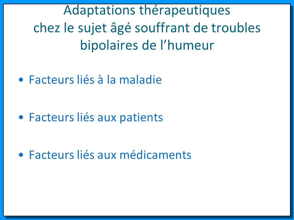 Adaptations thérapeutiques chez le sujet âgé souffrant de troubles bipolaires de lhumeur Facteurs liés à la maladie Facteurs liés aux patients Facteur