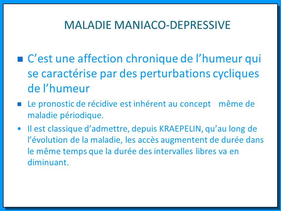 MALADIE MANIACO-DEPRESSIVE Cest une affection chronique de lhumeur qui se caractérise par des perturbations cycliques de lhumeur Le pronostic de récid