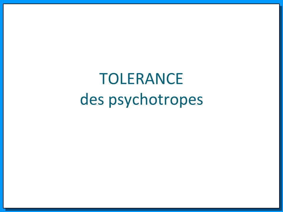 TOLERANCE des psychotropes