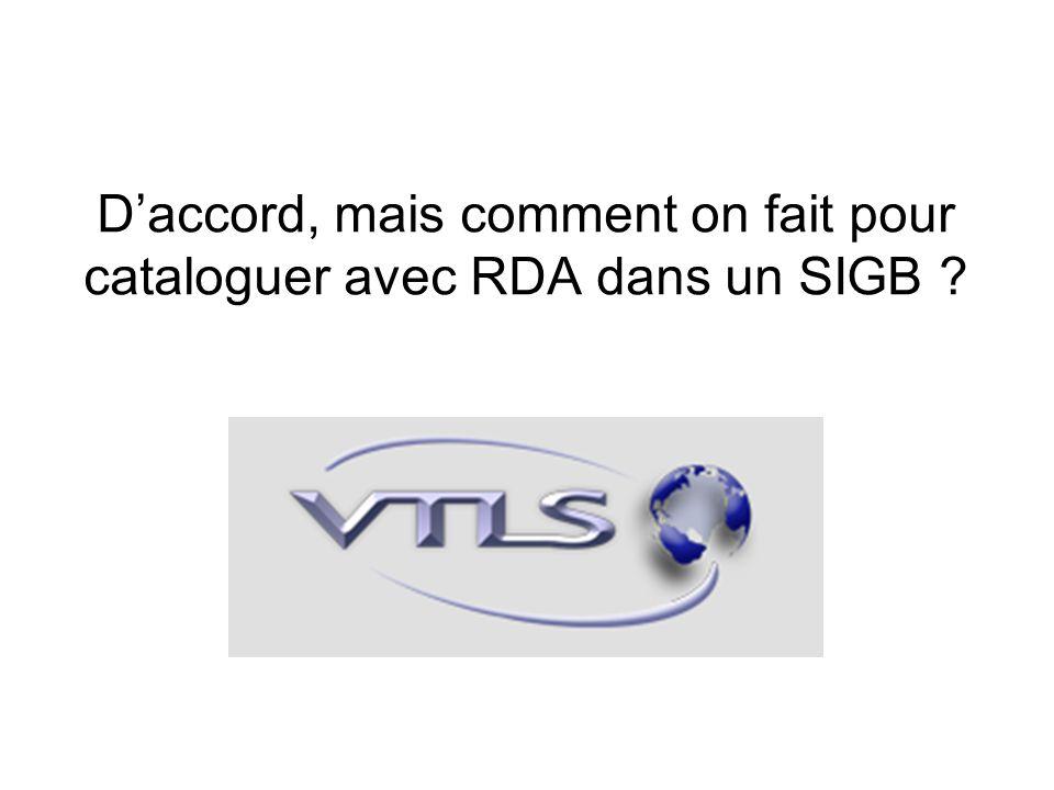 Daccord, mais comment on fait pour cataloguer avec RDA dans un SIGB