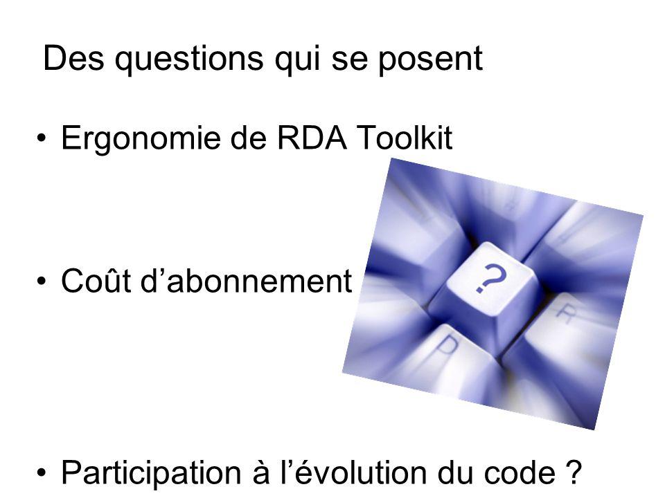 Des questions qui se posent Ergonomie de RDA Toolkit Coût dabonnement Participation à lévolution du code