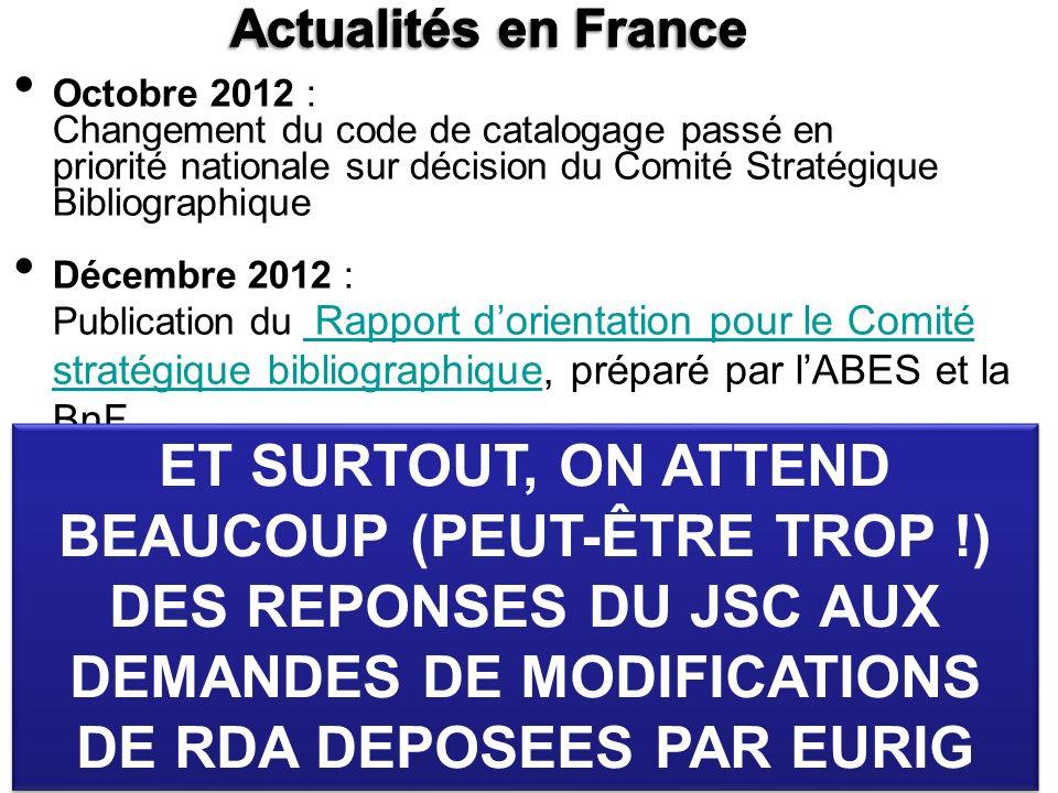 Octobre 2012 : Changement du code de catalogage passé en priorité nationale sur décision du Comité Stratégique Bibliographique Décembre 2012 : Publication du Rapport dorientation pour le Comité stratégique bibliographique, préparé par lABES et la BnF.