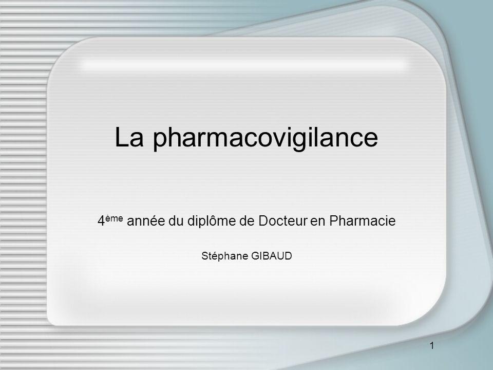 1 La pharmacovigilance 4 ème année du diplôme de Docteur en Pharmacie Stéphane GIBAUD