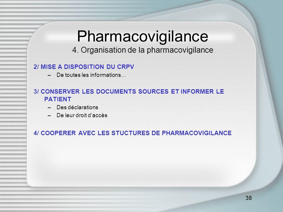 38 Pharmacovigilance 4. Organisation de la pharmacovigilance 2/ MISE A DISPOSITION DU CRPV –De toutes les informations… 3/ CONSERVER LES DOCUMENTS SOU