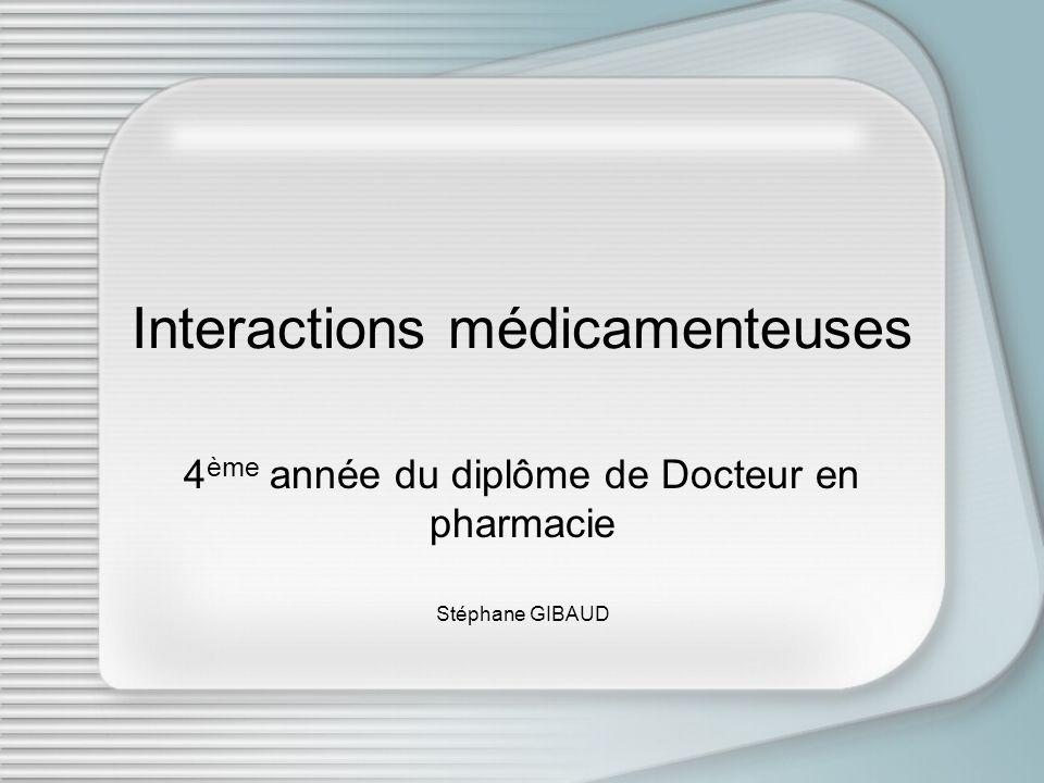 Interactions médicamenteuses 4 ème année du diplôme de Docteur en pharmacie Stéphane GIBAUD