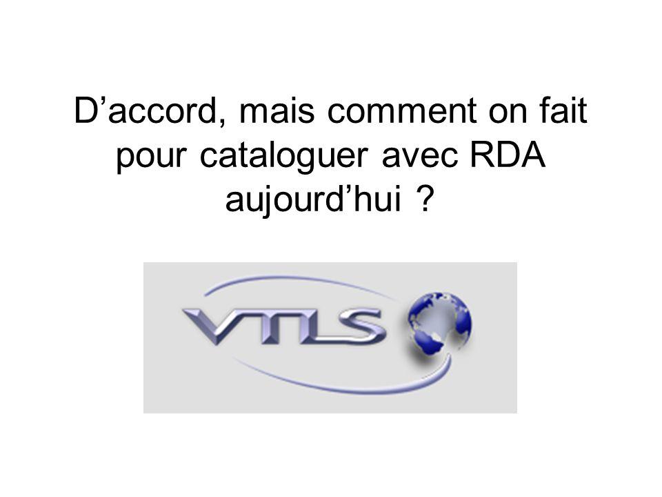 Daccord, mais comment on fait pour cataloguer avec RDA aujourdhui ?