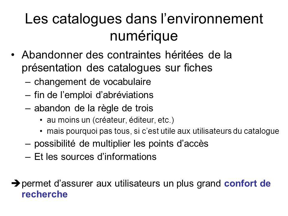 Les catalogues dans lenvironnement numérique Abandonner des contraintes héritées de la présentation des catalogues sur fiches –changement de vocabulai