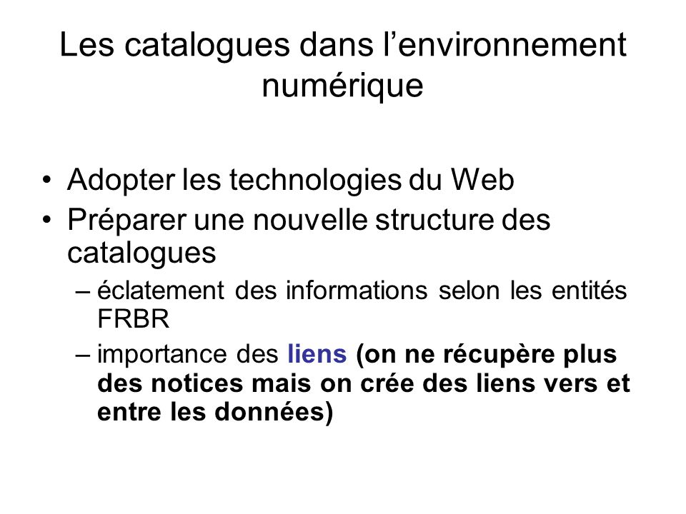 Les catalogues dans lenvironnement numérique Adopter les technologies du Web Préparer une nouvelle structure des catalogues –é–éclatement des informat