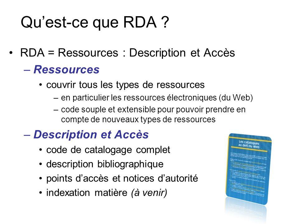 Objectifs de RDA Adapter les catalogues de bibliothèques à lenvironnement du Web Cataloguer, cest produire des métadonnées –Produire de meilleures métadonnées pour permettre une meilleure recherche –Aller au-delà des bibliothèques –Sinscrire dans dautres communautés dutilisateurs (éditeurs, etc.)