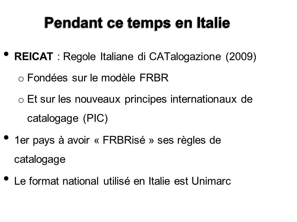 REICAT : Regole Italiane di CATalogazione (2009) o Fondées sur le modèle FRBR o Et sur les nouveaux principes internationaux de catalogage (PIC) 1er p