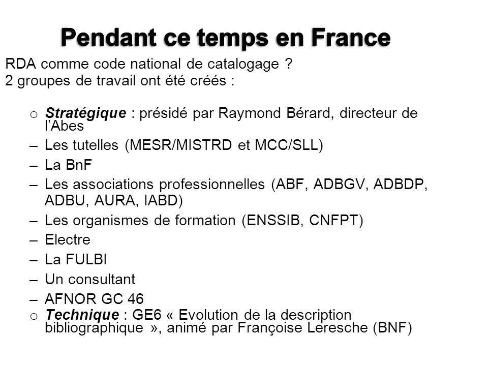 RDA comme code national de catalogage ? 2 groupes de travail ont été créés : o Stratégique : présidé par Raymond Bérard, directeur de lAbes –Les tutel