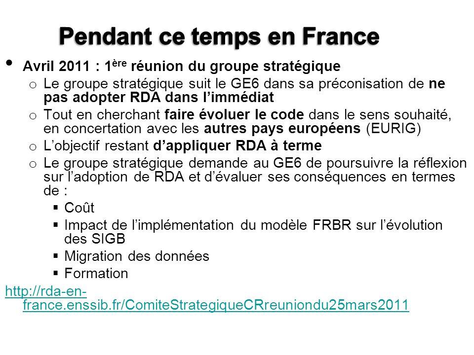 Avril 2011 : 1 ère réunion du groupe stratégique o Le groupe stratégique suit le GE6 dans sa préconisation de ne pas adopter RDA dans limmédiat o Tout