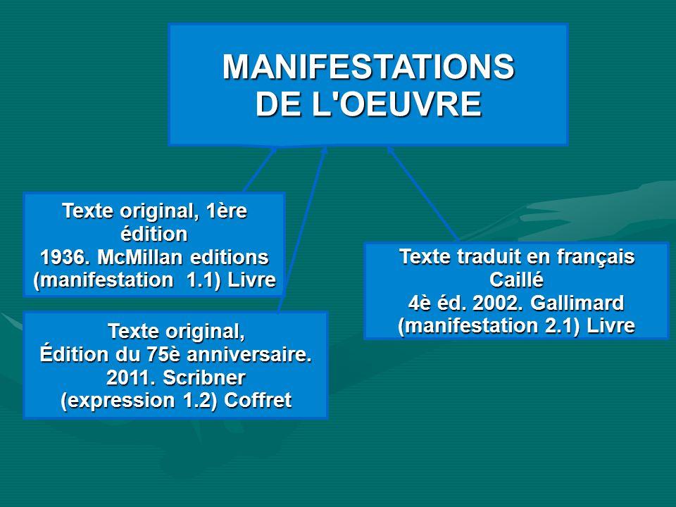 MANIFESTATIONS DE L'OEUVRE Texte original, 1ère édition 1936. McMillan editions (manifestation 1.1) Livre Texte original, Édition du 75è anniversaire.