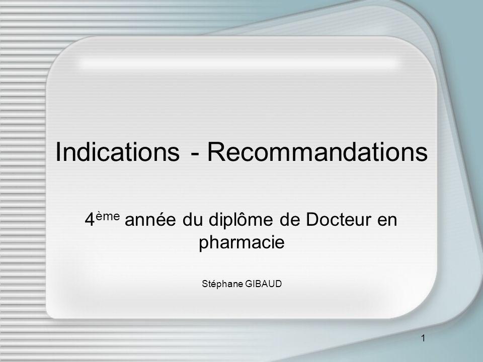 2 Indications - Recommandations Indication = Pathologie pour laquelle un traitement convient Pour une spécialité - indication validées par lAMM (RCP), RMO