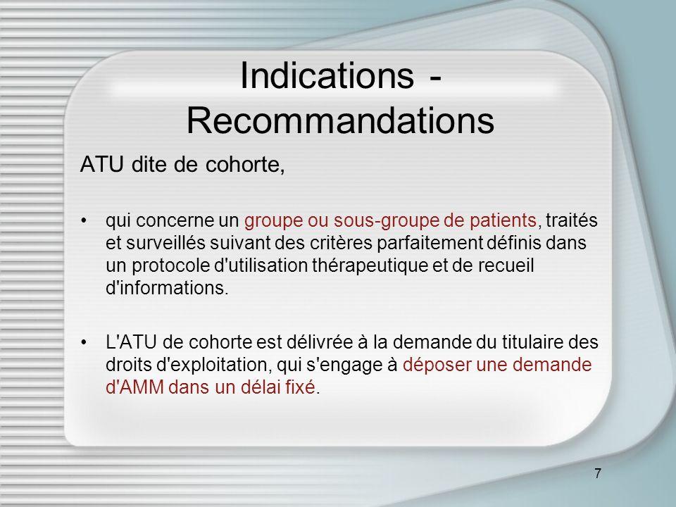 7 Indications - Recommandations ATU dite de cohorte, qui concerne un groupe ou sous-groupe de patients, traités et surveillés suivant des critères par