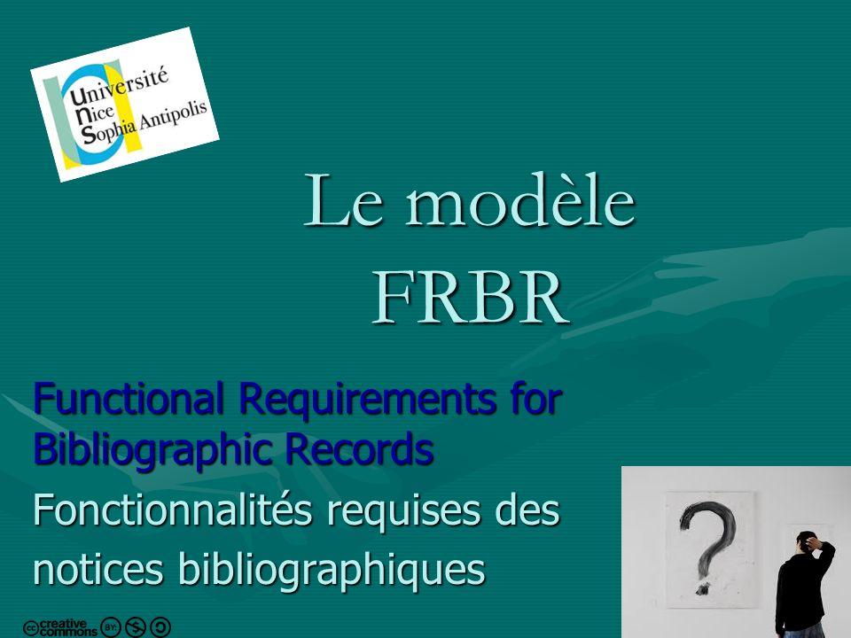 2 Introduction Pourquoi s intéresser au modèle FRBR .
