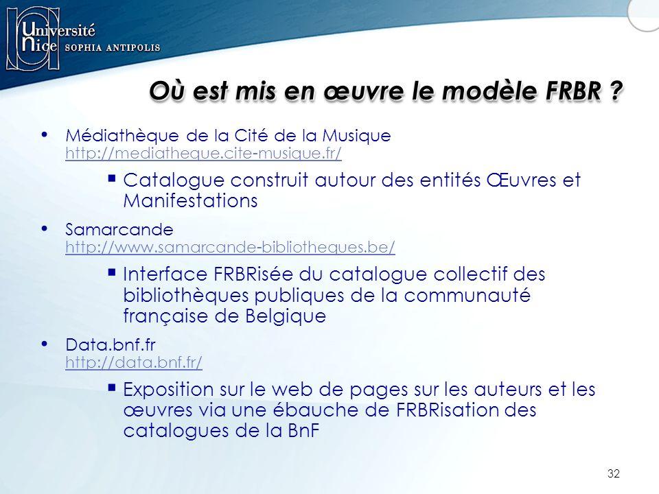 32 Où est mis en œuvre le modèle FRBR ? Médiathèque de la Cité de la Musique http://mediatheque.cite-musique.fr/ http://mediatheque.cite-musique.fr/ C