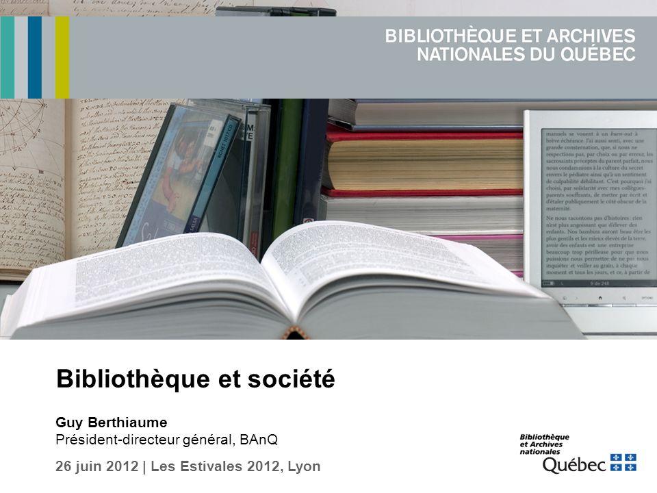 Bibliothèque et société Guy Berthiaume Président-directeur général, BAnQ 26 juin 2012 | Les Estivales 2012, Lyon