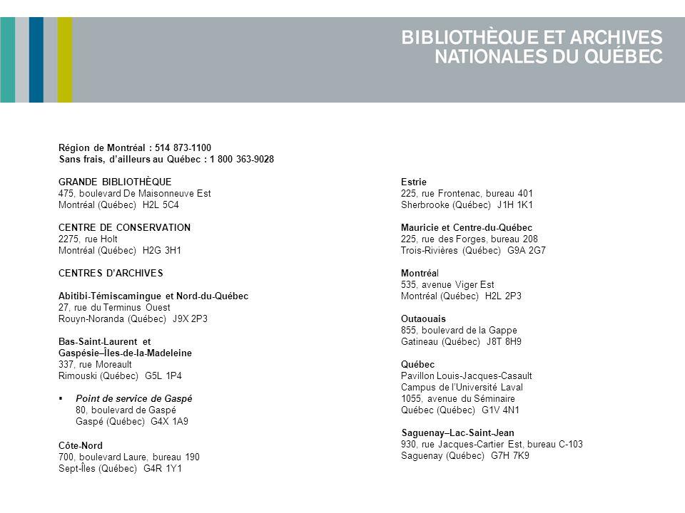 Région de Montréal : 514 873-1100 Sans frais, dailleurs au Québec : 1 800 363-9028 GRANDE BIBLIOTHÈQUE 475, boulevard De Maisonneuve Est Montréal (Qué