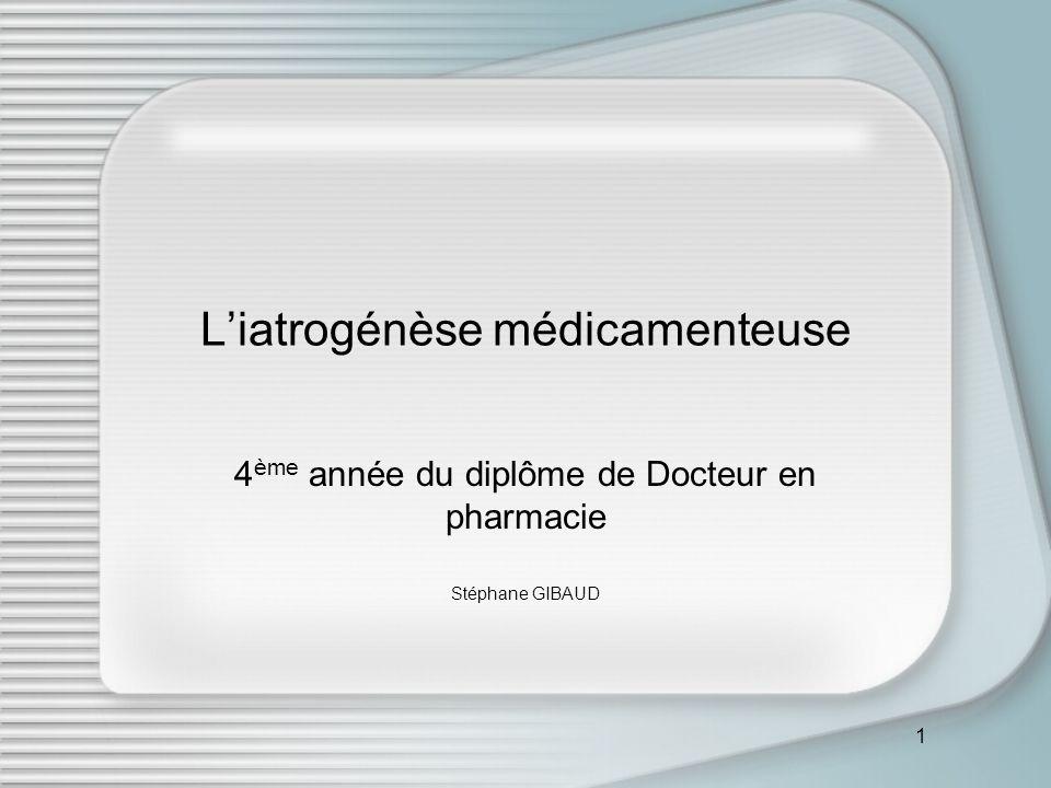 1 Liatrogénèse médicamenteuse 4 ème année du diplôme de Docteur en pharmacie Stéphane GIBAUD