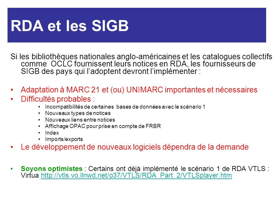RDA et SIGB Si les bibliothèques nationales anglo-américaines et les catalogues collectifs comme OCLC fournissent leurs notices en RDA, les fournisseu