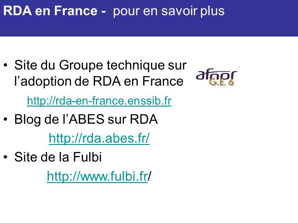 RDA en France - pour en savoir plus Site du Groupe technique sur ladoption de RDA en France http://rda-en-france.enssib.fr Blog de lABES sur RDA http: